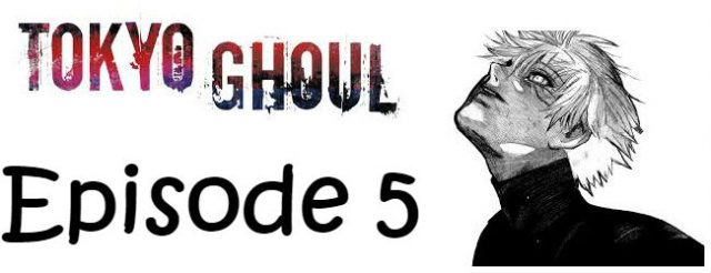 Tokyo Ghoul Episode 5 Season 1 English Subbed